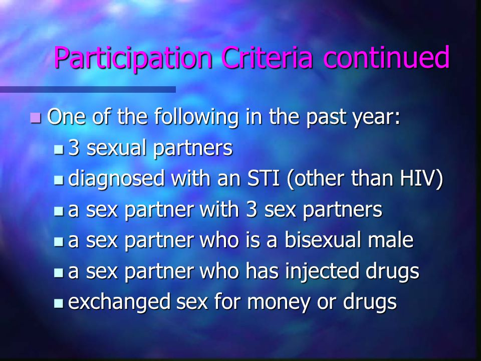 Participation Criteria continued One of the following in the past year: One of the following in the past year: 3 sexual partners 3 sexual partners dia