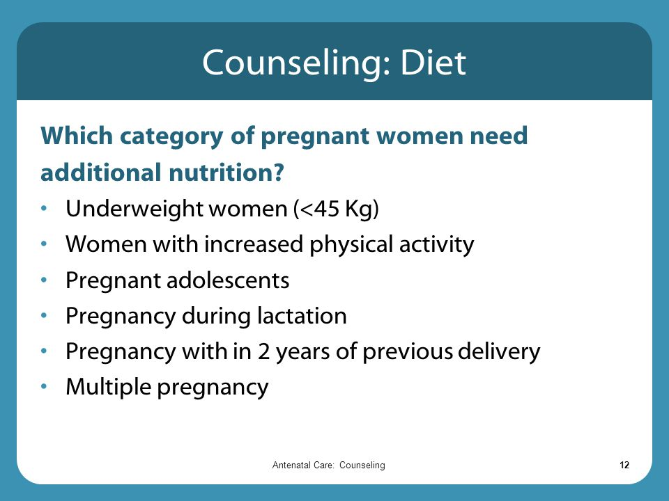 Antenatal Care: Counseling12 Counseling: Diet Which category of pregnant women need additional nutrition.