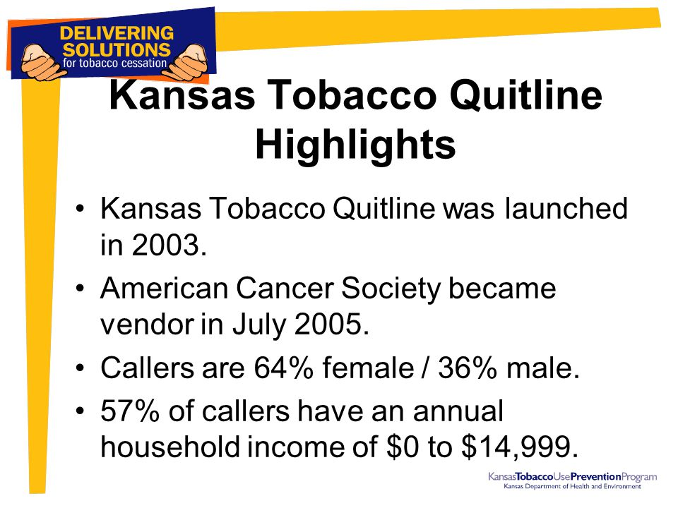 Kansas Tobacco Quitline Highlights Kansas Tobacco Quitline was launched in 2003.
