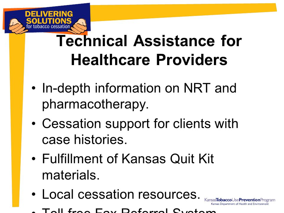 Technical Assistance for Healthcare Providers In-depth information on NRT and pharmacotherapy. Cessation support for clients with case histories. Fulf
