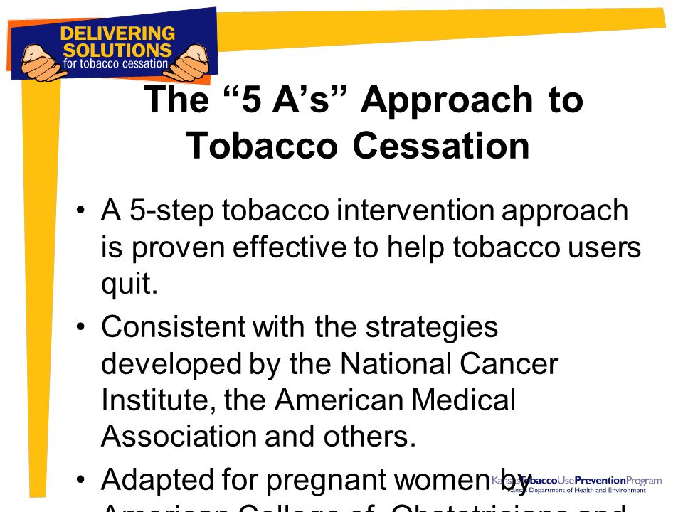 """The """"5 A's"""" Approach to Tobacco Cessation A 5-step tobacco intervention approach is proven effective to help tobacco users quit. Consistent with the s"""