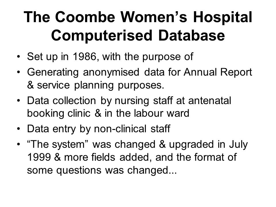 The Coombe Women's Hospital Computerised Database Set up in 1986, with the purpose of Generating anonymised data for Annual Report & service planning purposes.
