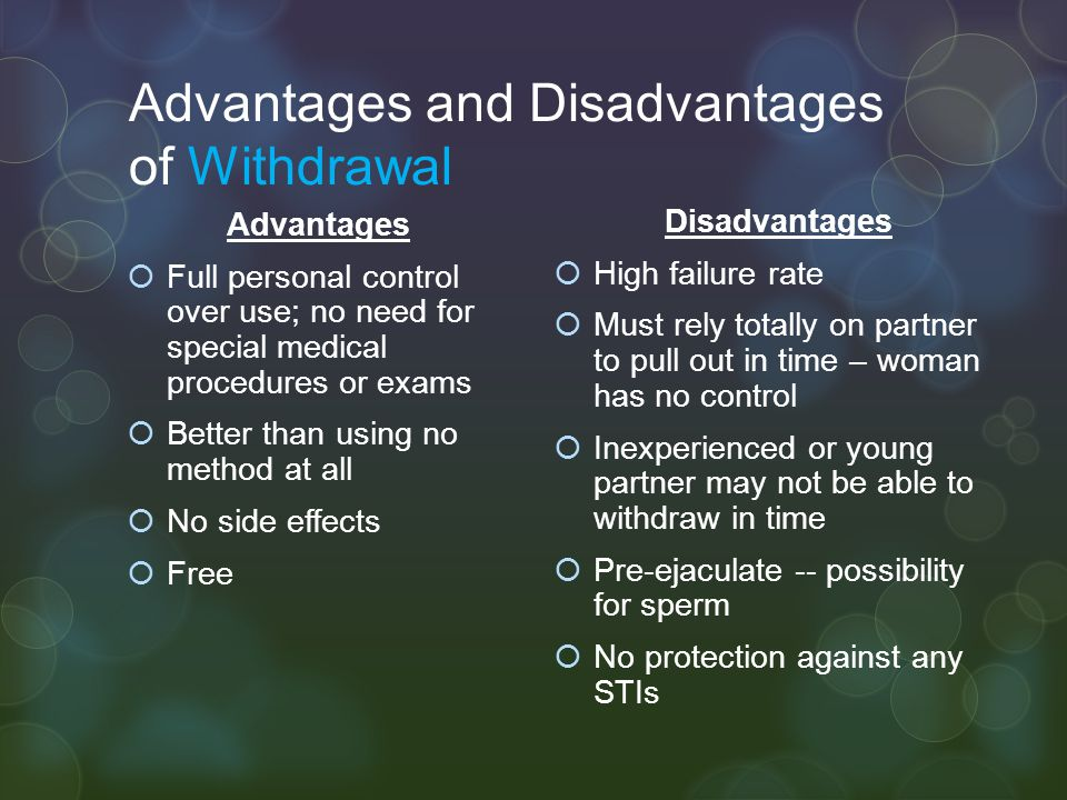 Advantages and Disadvantages of Withdrawal Advantages  Full personal control over use; no need for special medical procedures or exams  Better than