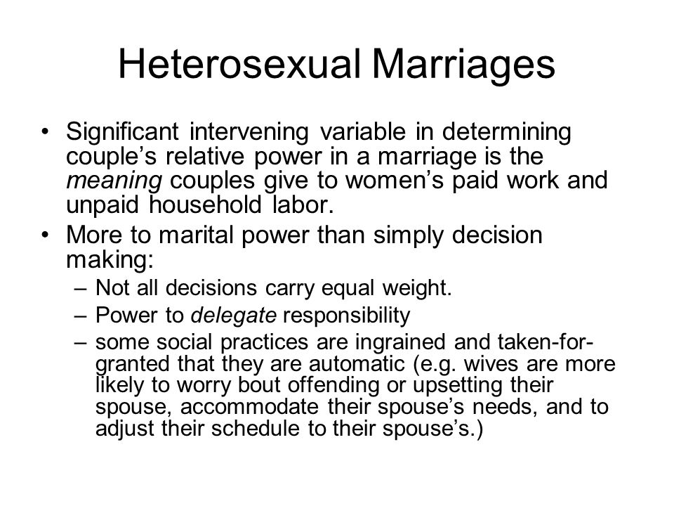 Heterosexual Marriages Significant intervening variable in determining couple's relative power in a marriage is the meaning couples give to women's pa