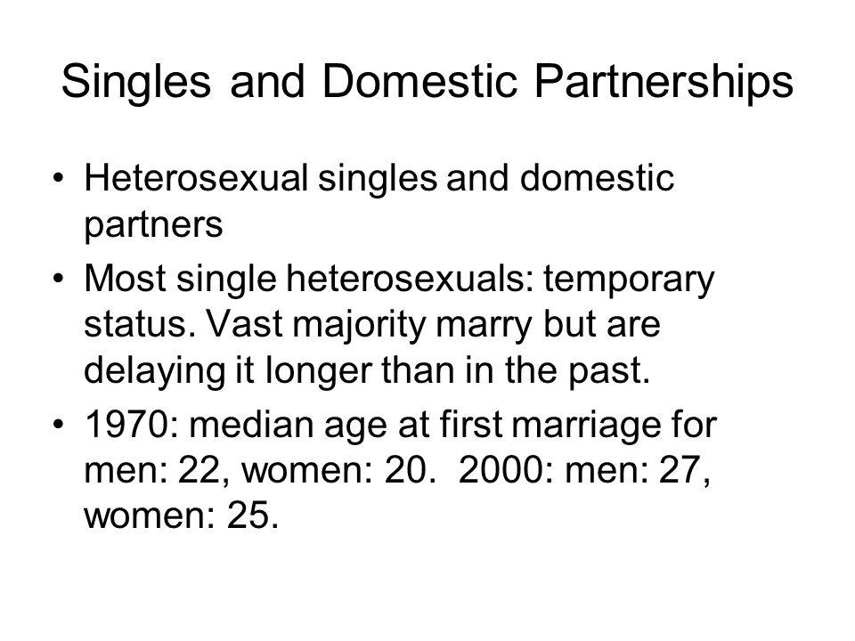 Singles and Domestic Partnerships Heterosexual singles and domestic partners Most single heterosexuals: temporary status. Vast majority marry but are