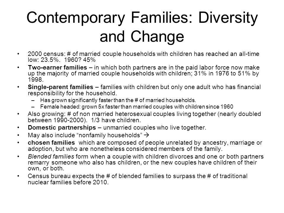 Contemporary Families: Diversity and Change 2000 census: # of married couple households with children has reached an all-time low: 23.5%. 1960? 45% Tw