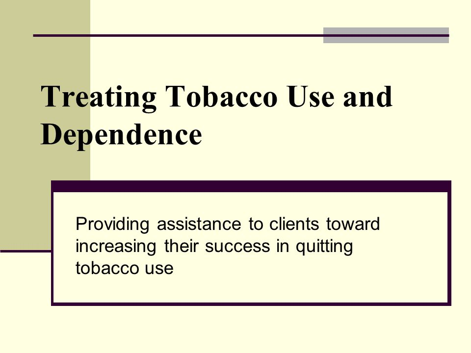 Objectives  Describe the local and statewide burden of tobacco use  List the common symptoms of nicotine addiction  Review the current recommendations for prevention and treatment of nicotine addiction  Review the resources available to assist clients in quitting tobacco use