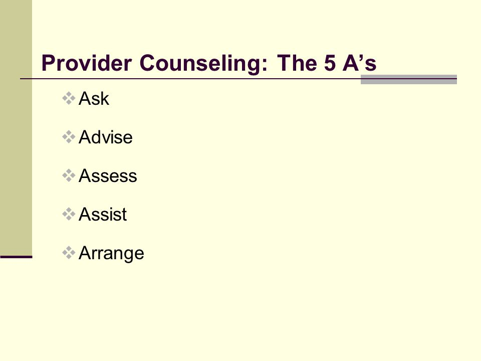 Provider Counseling: The 5 A's  Ask  Advise  Assess  Assist  Arrange