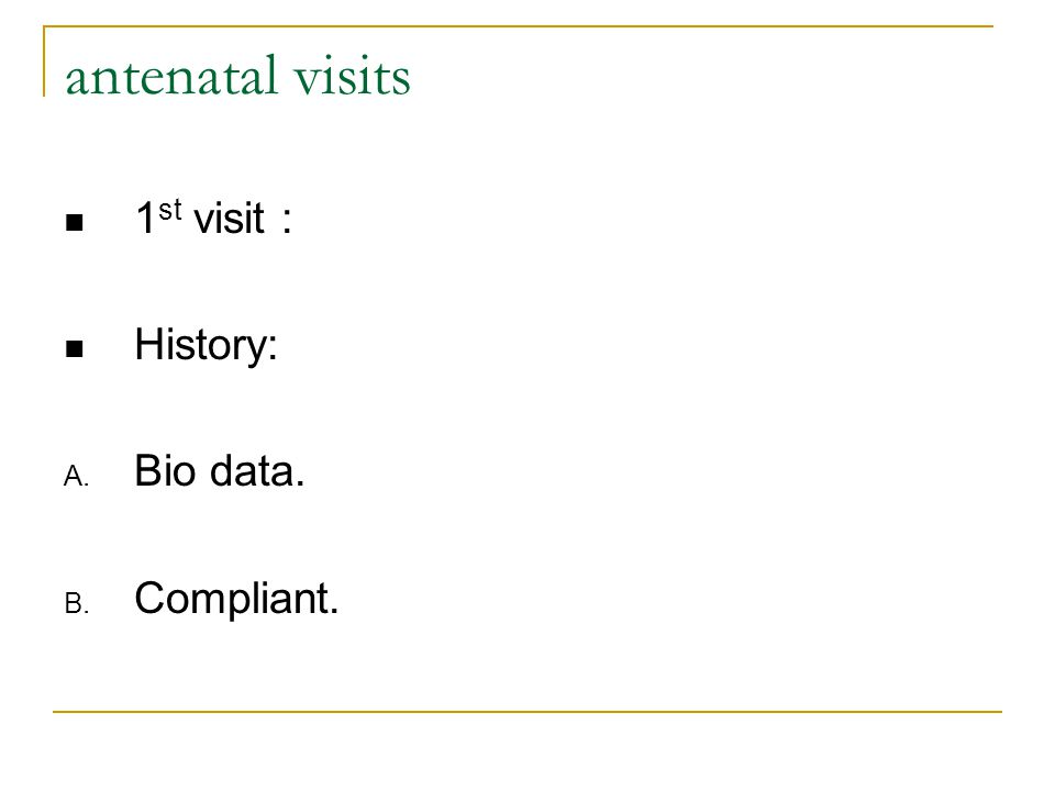 antenatal visits C.Menstrual history: LNMP, EDD.