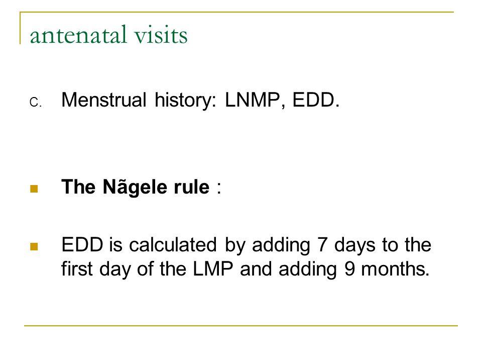antenatal visits D.Past obstetric hx: Hx of previous pregnancy.