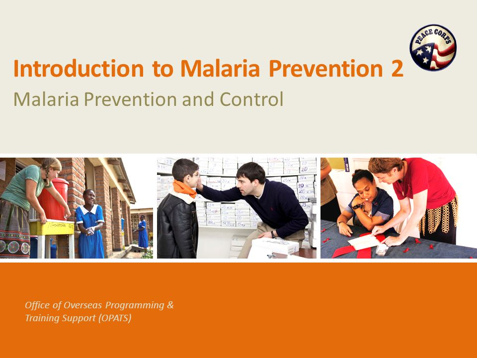 Office of Overseas Programming & Training Support (OPATS) Introduction to Malaria Prevention 2 Malaria Prevention and Control