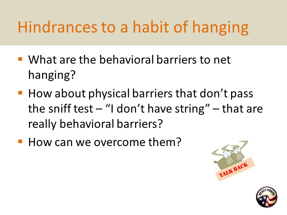 """Hindrances to a habit of hanging  What are the behavioral barriers to net hanging?  How about physical barriers that don't pass the sniff test – """"I"""