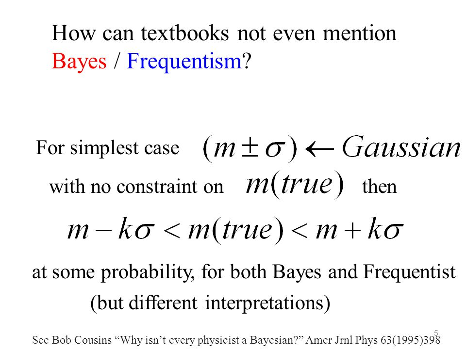 5 How can textbooks not even mention Bayes / Frequentism? For simplest case with no constraint onthen at some probability, for both Bayes and Frequent