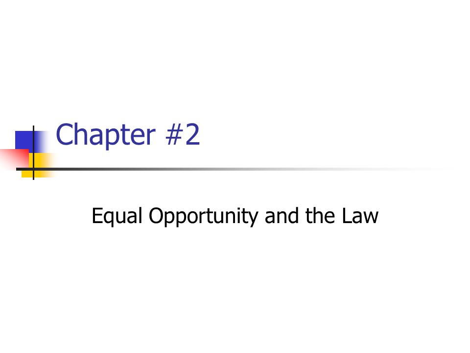 Chapter #2 Equal Opportunity and the Law