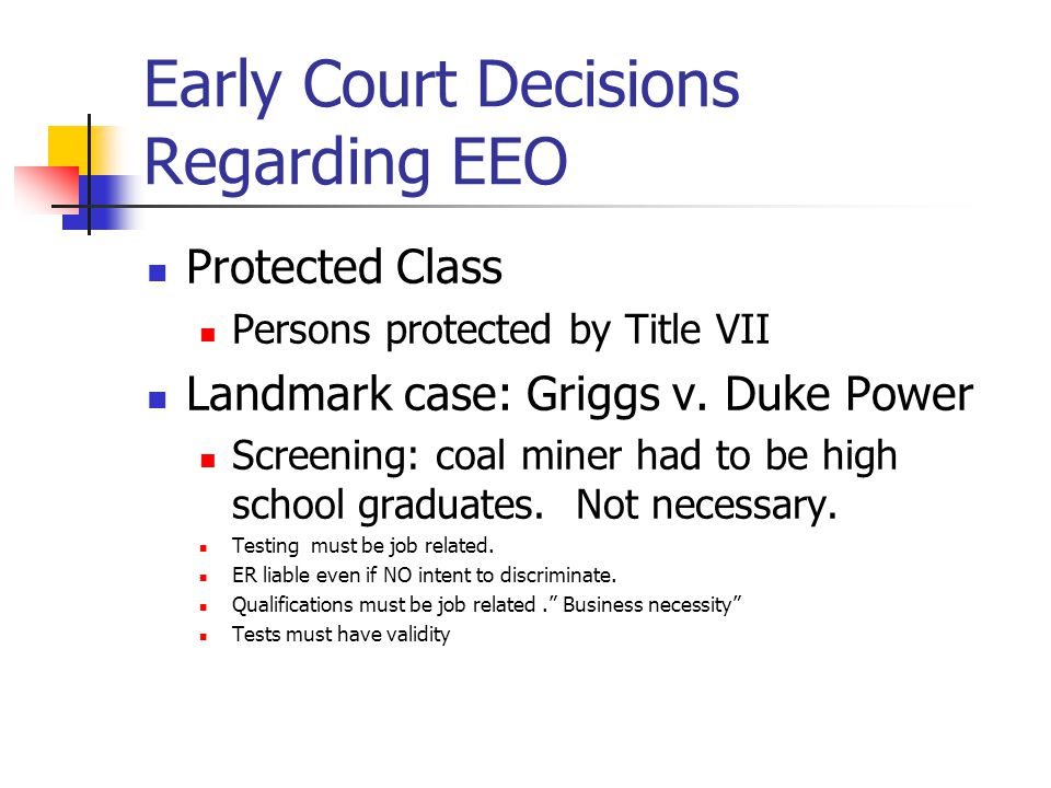 Early Court Decisions Regarding EEO Protected Class Persons protected by Title VII Landmark case: Griggs v.