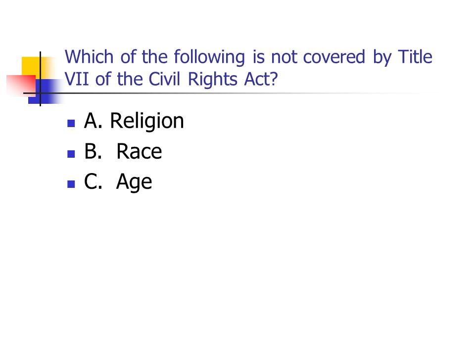 Which of the following is not covered by Title VII of the Civil Rights Act.