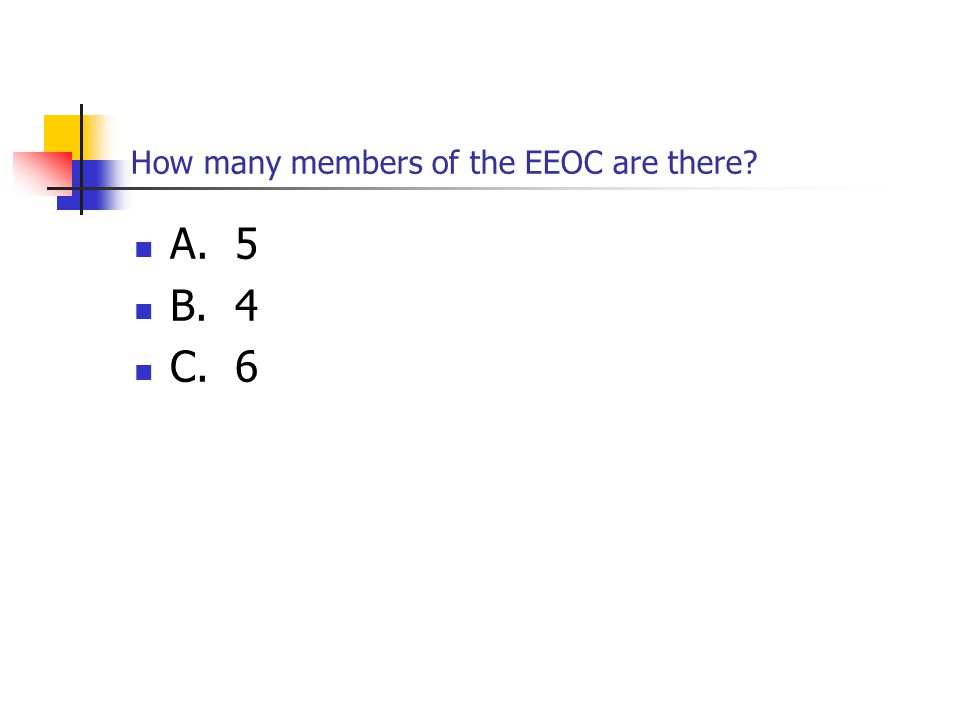 How many members of the EEOC are there A. 5 B. 4 C. 6