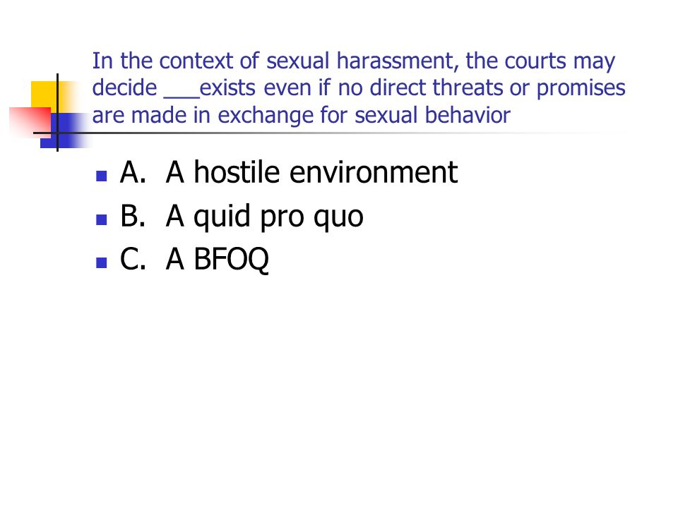 In the context of sexual harassment, the courts may decide ___exists even if no direct threats or promises are made in exchange for sexual behavior A.