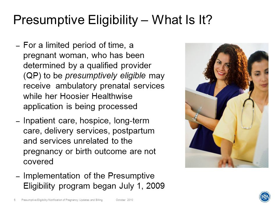 Presumptive Eligibility/Notification of Pregnancy Updates and Billing October 20106 Presumptive Eligibility Statistics Between July 1, 2009, to Date: – 13,297 Presumptive Eligibility (PE) Applications