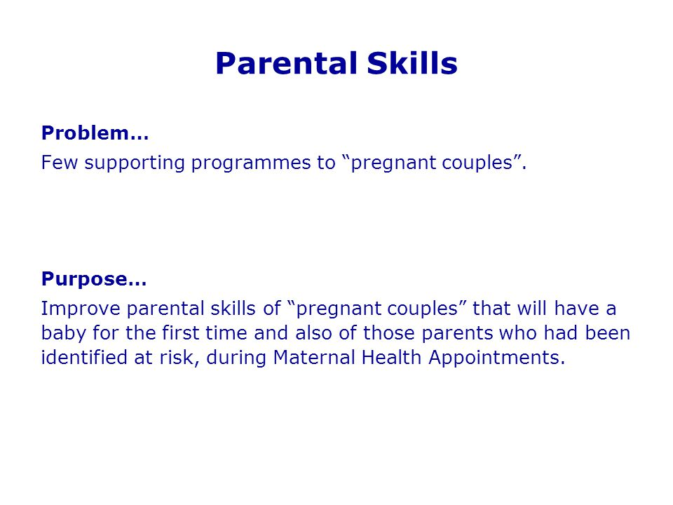 "Parental Skills Problem… Few supporting programmes to ""pregnant couples"". Purpose… Improve parental skills of ""pregnant couples"" that will have a baby"