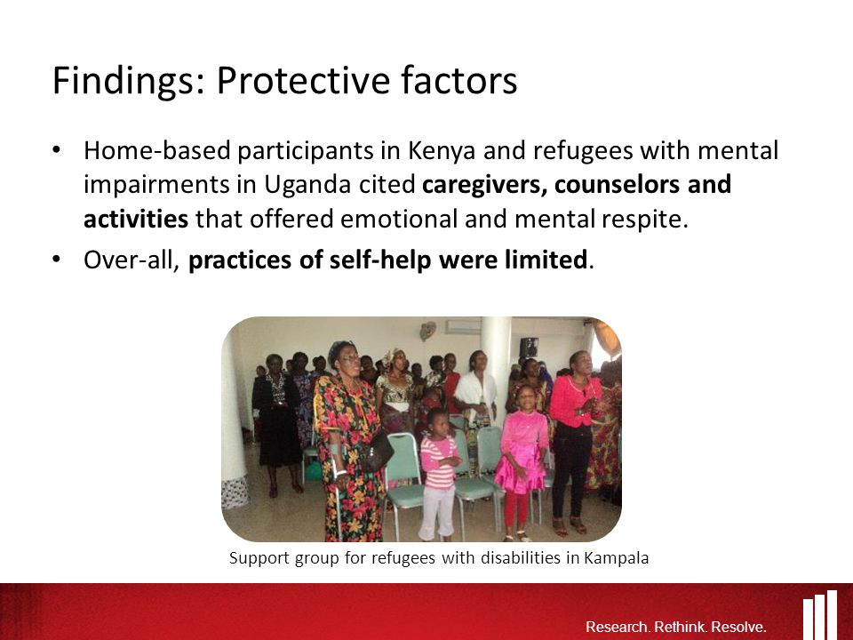 Findings: Protective factors Home-based participants in Kenya and refugees with mental impairments in Uganda cited caregivers, counselors and activities that offered emotional and mental respite.
