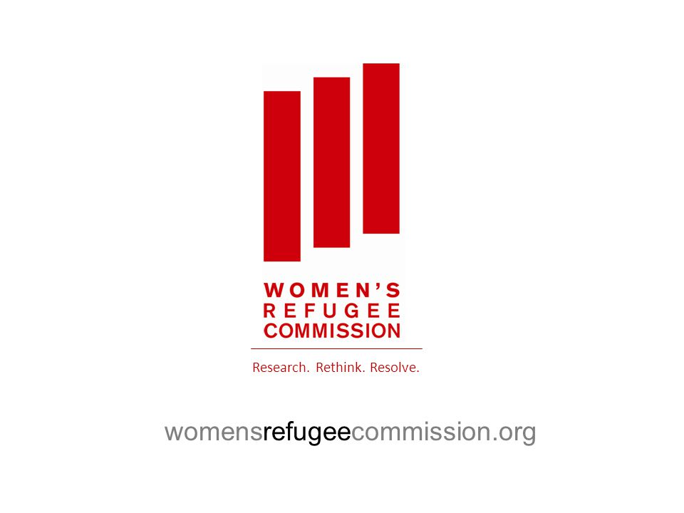 womensrefugeecommission.org Research. Rethink. Resolve.