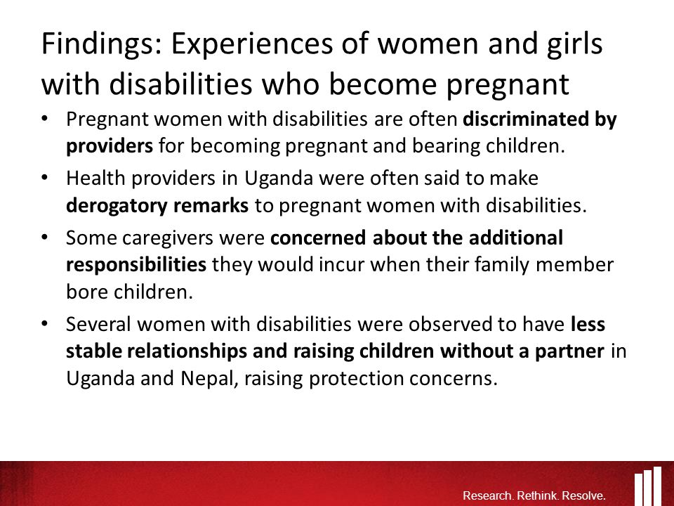 Findings: Experiences of women and girls with disabilities who become pregnant Pregnant women with disabilities are often discriminated by providers for becoming pregnant and bearing children.