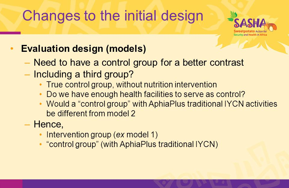 Changes to the initial design Evaluation design (models) –Need to have a control group for a better contrast –Including a third group.