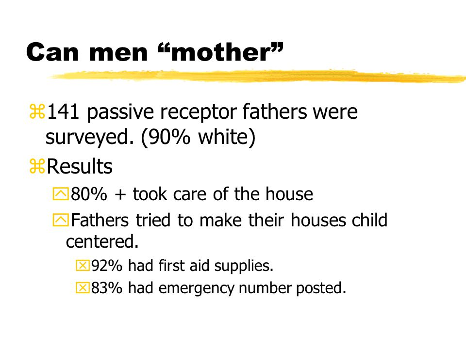 "Can men ""mother"" z141 passive receptor fathers were surveyed. (90% white) zResults y80% + took care of the house yFathers tried to make their houses c"