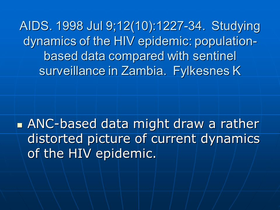 AIDS. 1998 Jul 9;12(10):1227-34. Studying dynamics of the HIV epidemic: population- based data compared with sentinel surveillance in Zambia. Fylkesne