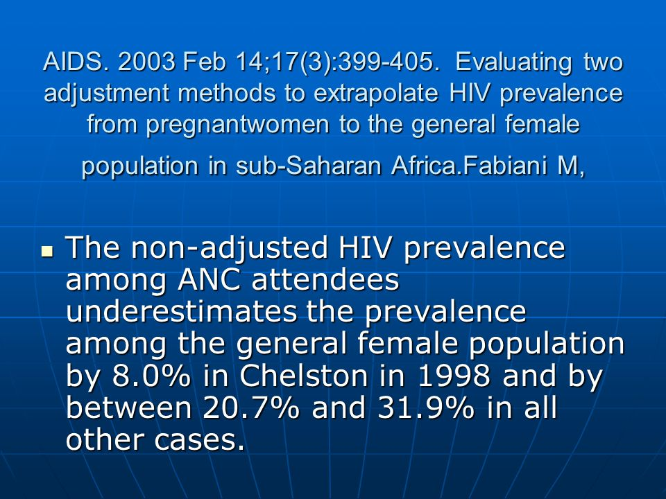 AIDS. 2003 Feb 14;17(3):399-405. Evaluating two adjustment methods to extrapolate HIV prevalence from pregnantwomen to the general female population i