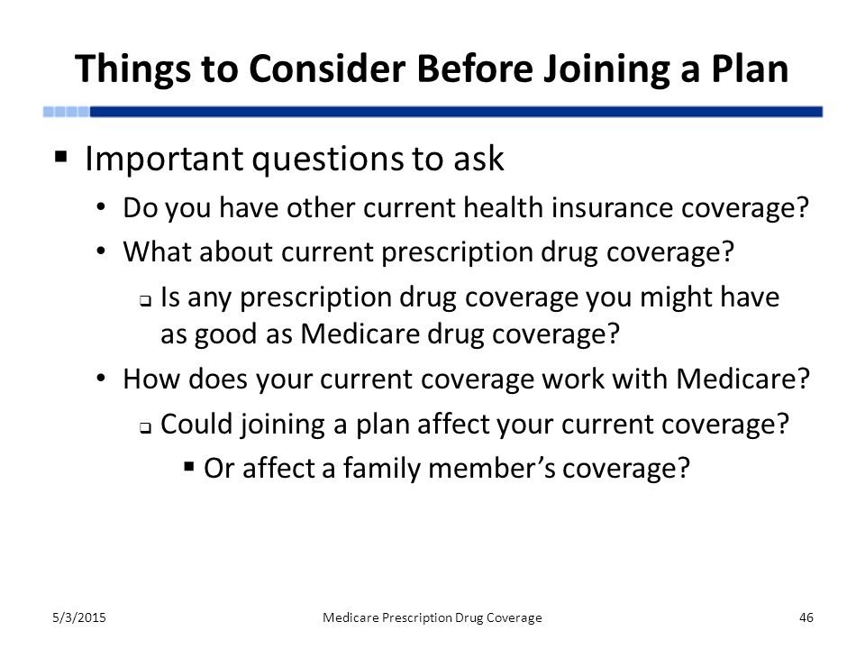 Things to Consider Before Joining a Plan  Important questions to ask Do you have other current health insurance coverage.