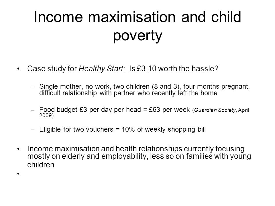 Income maximisation and child poverty Case study for Healthy Start: Is £3.10 worth the hassle.