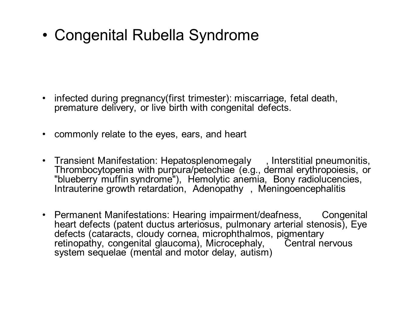 Congenital Rubella Syndrome infected during pregnancy(first trimester): miscarriage, fetal death, premature delivery, or live birth with congenital de