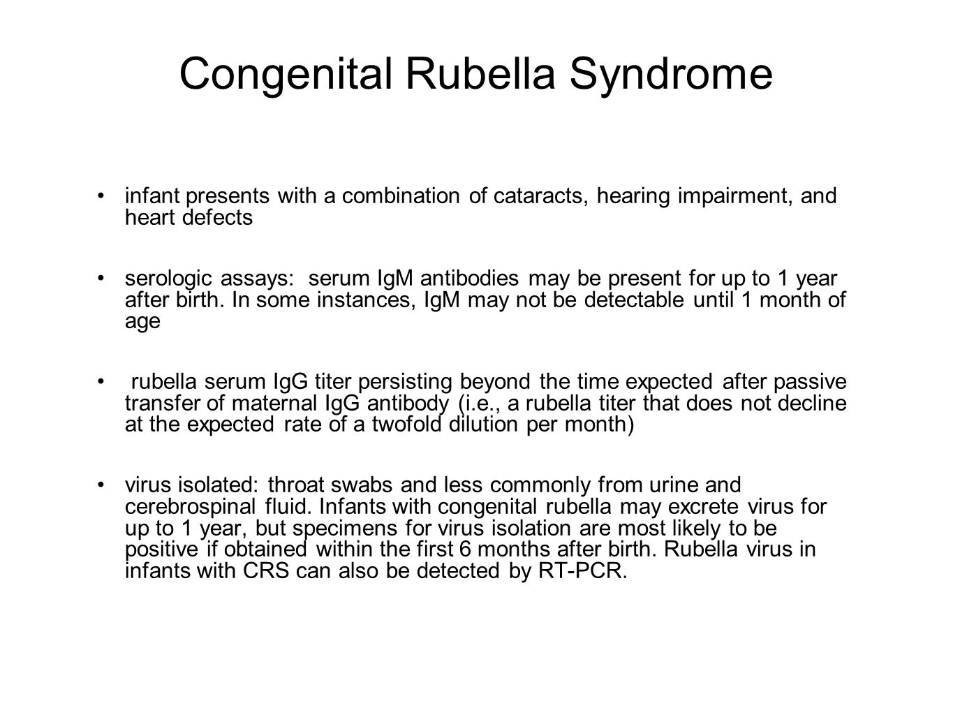 Congenital Rubella Syndrome infant presents with a combination of cataracts, hearing impairment, and heart defects serologic assays: serum IgM antibod