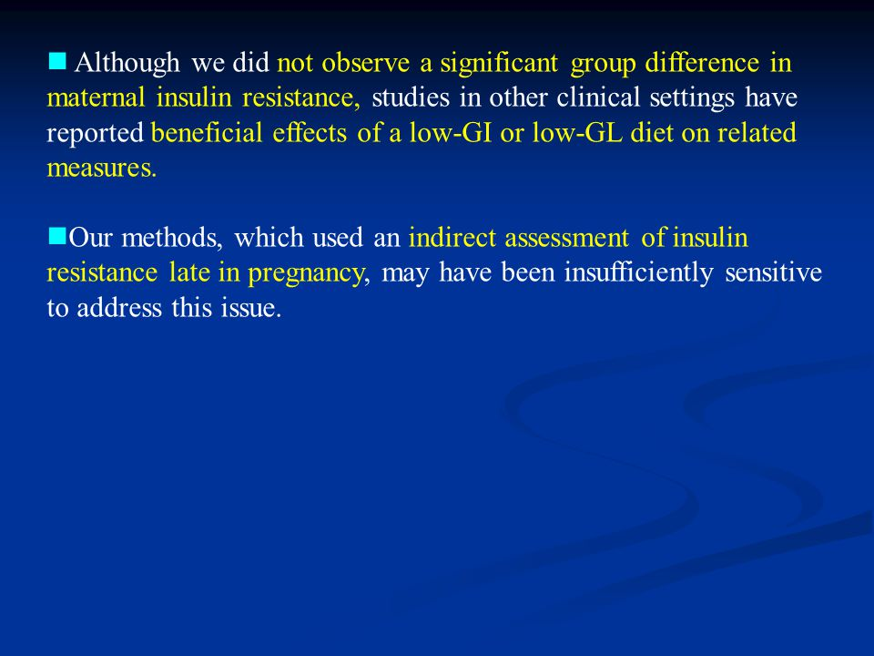 Although we did not observe a significant group difference in maternal insulin resistance, studies in other clinical settings have reported beneficial effects of a low-GI or low-GL diet on related measures.