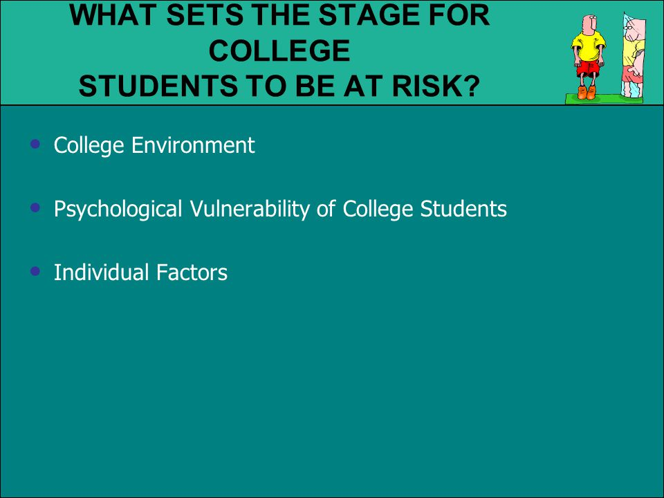 WHAT SETS THE STAGE FOR COLLEGE STUDENTS TO BE AT RISK.