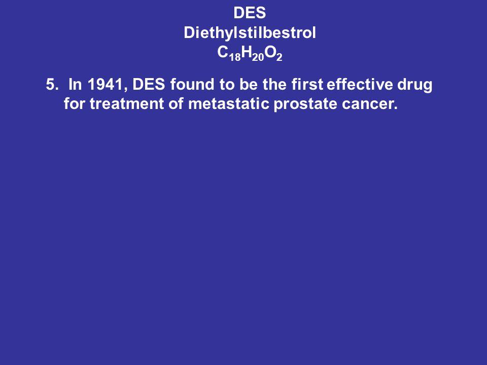 DES Diethylstilbestrol C 18 H 20 O 2 5.