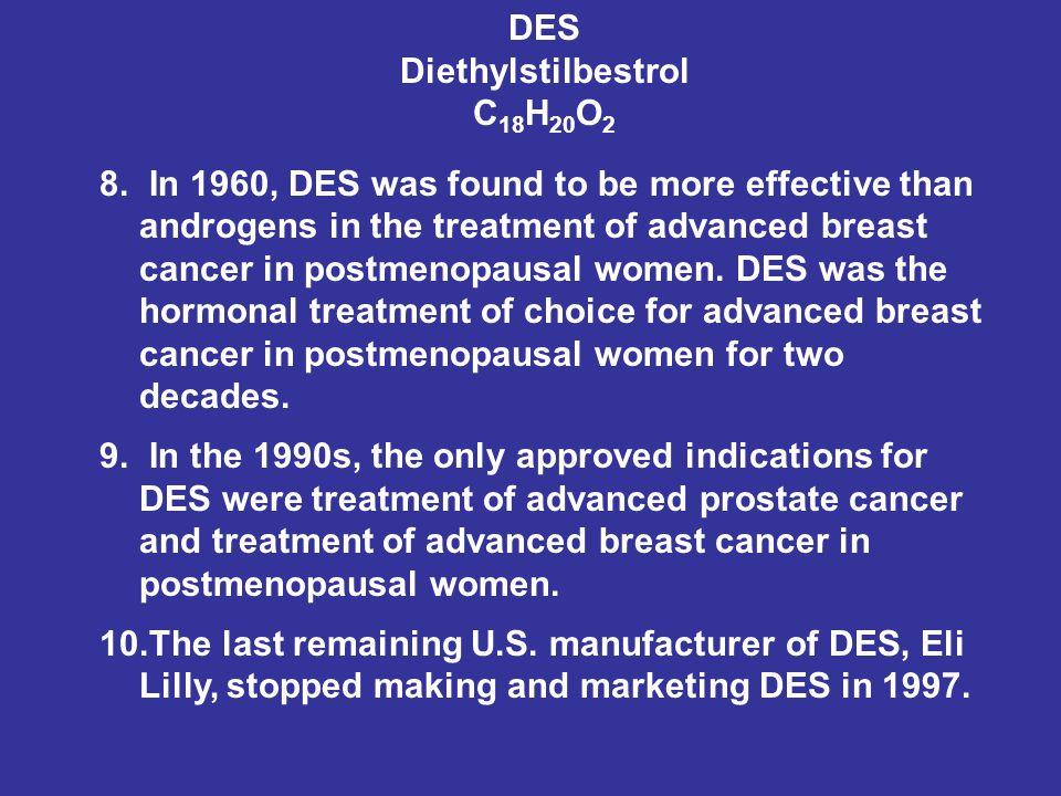 DES Diethylstilbestrol C 18 H 20 O 2 8.
