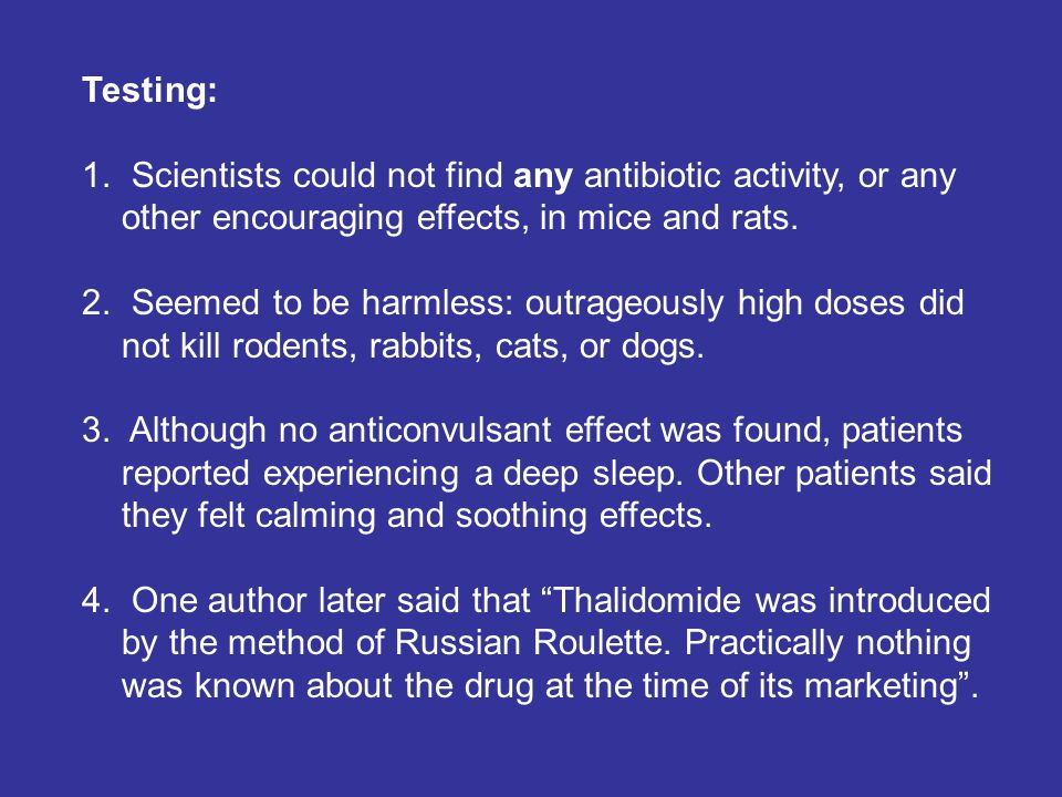 Testing: 1. Scientists could not find any antibiotic activity, or any other encouraging effects, in mice and rats. 2. Seemed to be harmless: outrageou