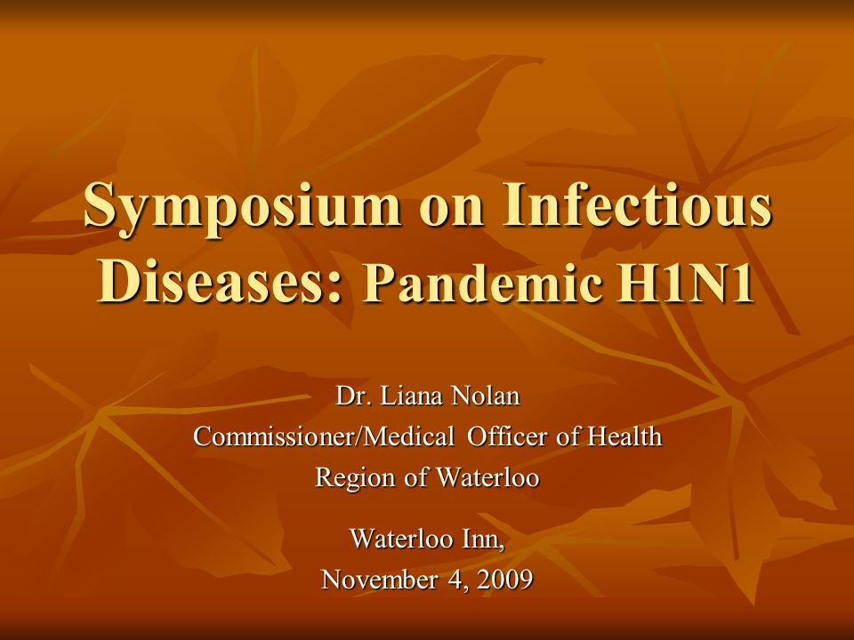 Symposium on Infectious Diseases: Pandemic H1N1 Dr.