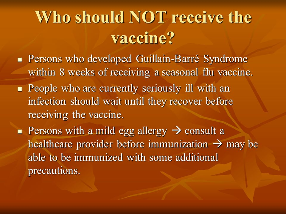 Who should NOT receive the vaccine.