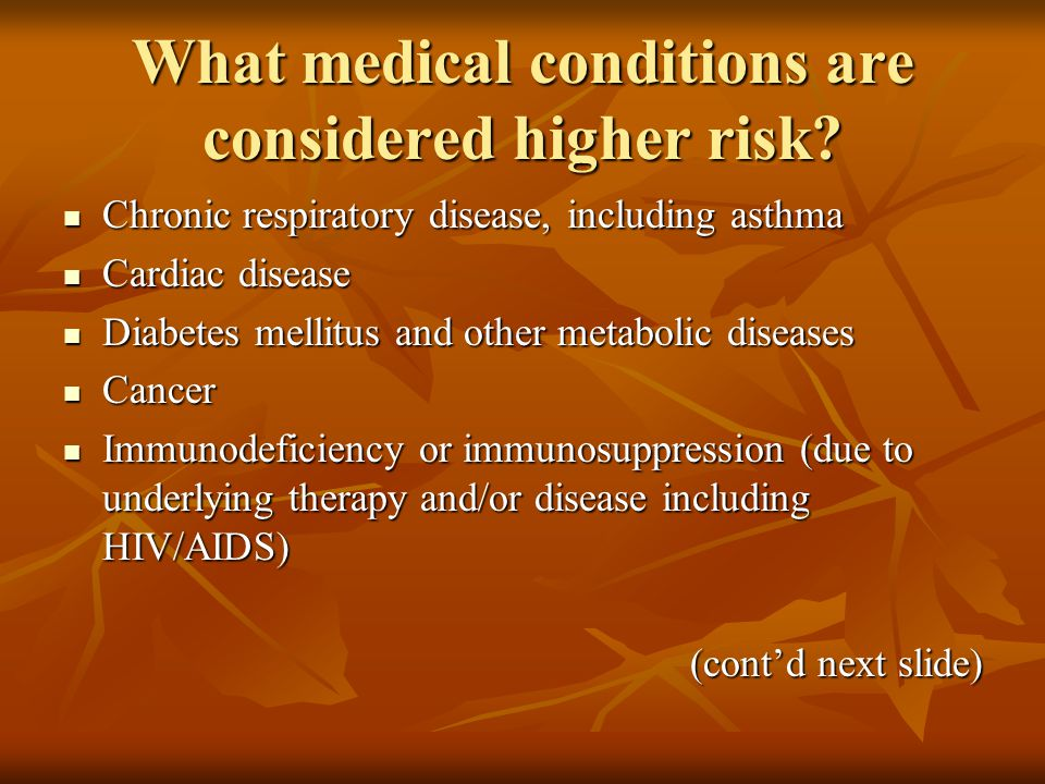 What medical conditions are considered higher risk.