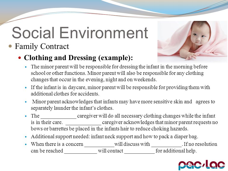 Social Environment Family Contract Clothing and Dressing (example): The minor parent will be responsible for dressing the infant in the morning before school or other functions.