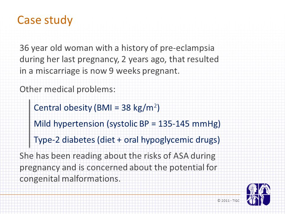 Case study 36 year old woman with a history of pre-eclampsia during her last pregnancy, 2 years ago, that resulted in a miscarriage is now 9 weeks pregnant.