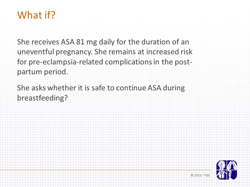 She receives ASA 81 mg daily for the duration of an uneventful pregnancy.