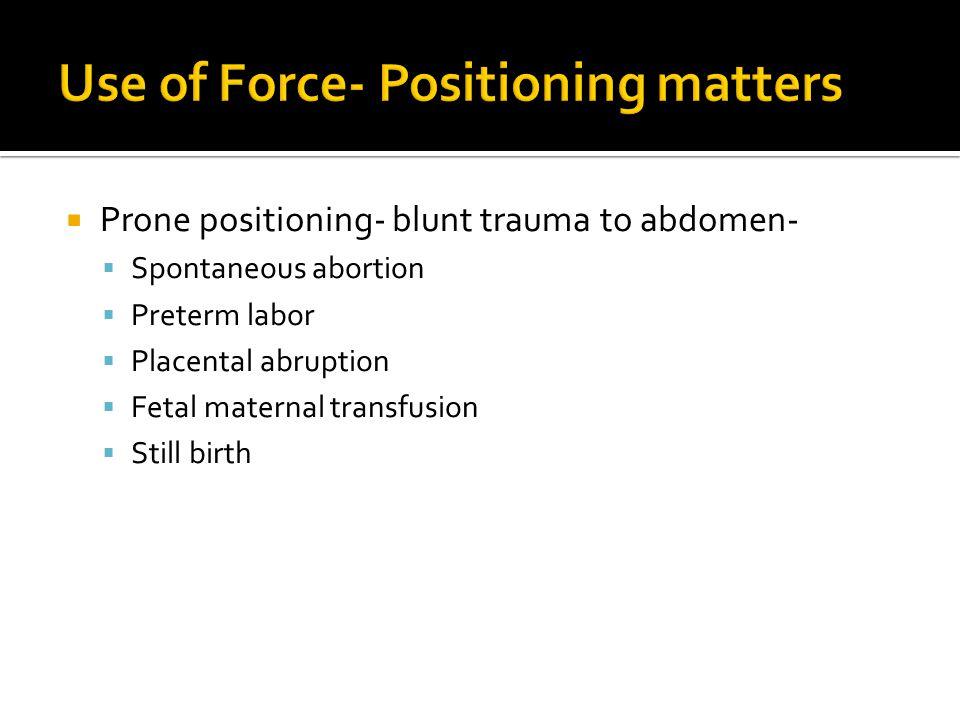  Prone positioning- blunt trauma to abdomen-  Spontaneous abortion  Preterm labor  Placental abruption  Fetal maternal transfusion  Still birth
