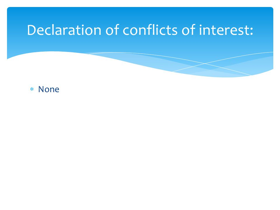  None Declaration of conflicts of interest: