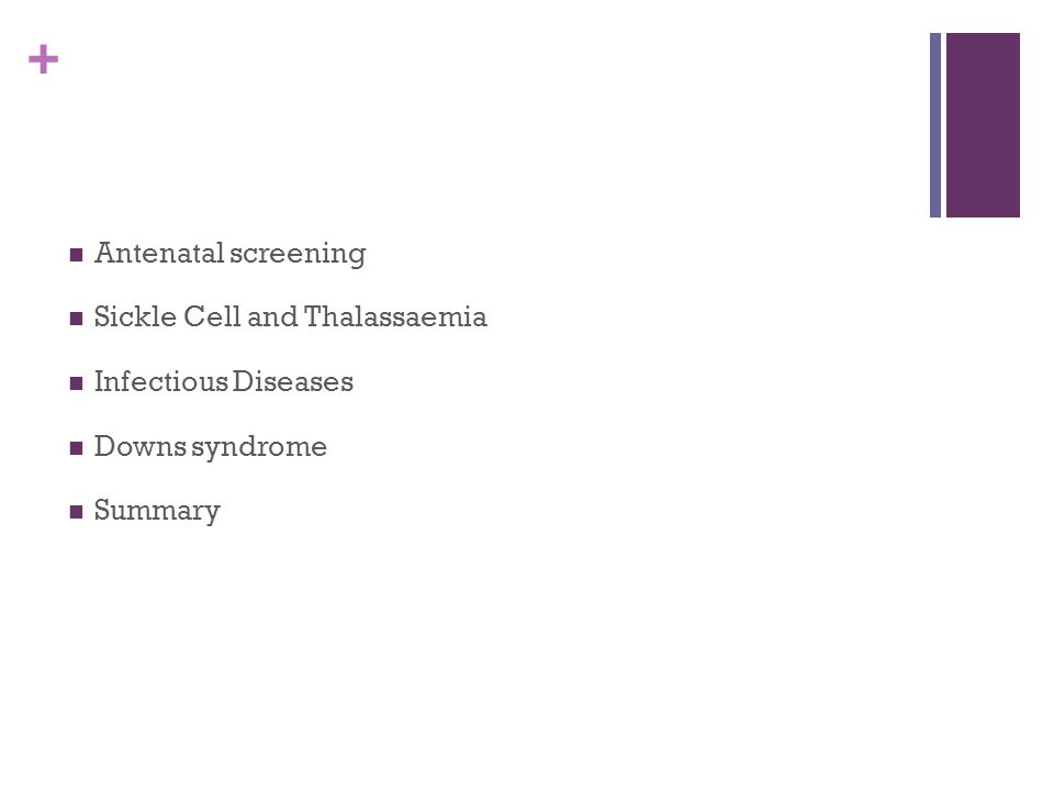 + Antenatal screening Sickle Cell and Thalassaemia Infectious Diseases Downs syndrome Summary
