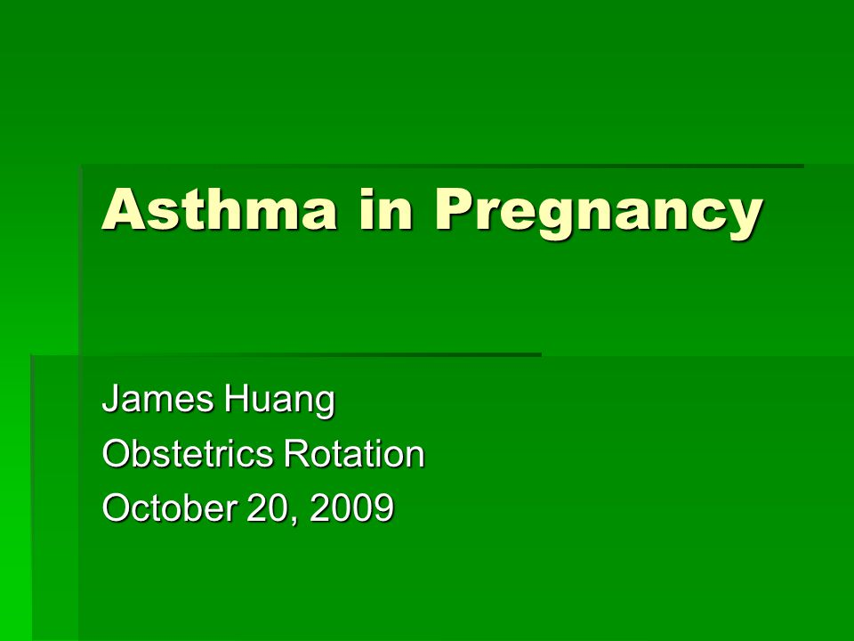 Asthma in Pregnancy James Huang Obstetrics Rotation October 20, 2009